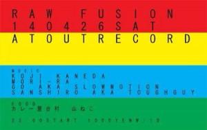 """2014.4.26(sat.) """"raw fusion"""""""