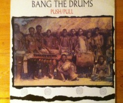 push/pull / bang the drums LP