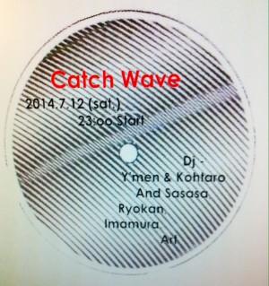 """2014.7.12(sat.) """"catch wave"""""""