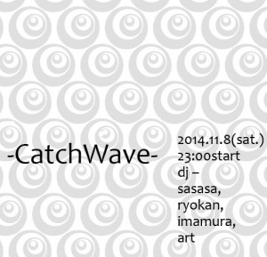 "2014.11.8(sat.) ""catch wave"""