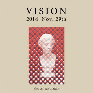 """2014.11.29(sat.) """"VISION""""omote"""
