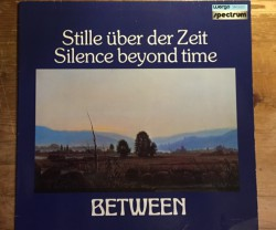 between / stille uber der zeit silence  beyond time LP