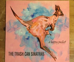 the trash can sinatras  / a happy pocket LP