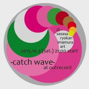"""2015.10.3(sat.) """"catch wave"""""""