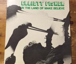elliott fisher  / in the land of make believe LP