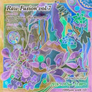 "2016.5.28(sat.) ""Raw Fusion"" vol.7"