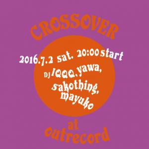 """2015.7.2(sat.) """"crossover"""""""