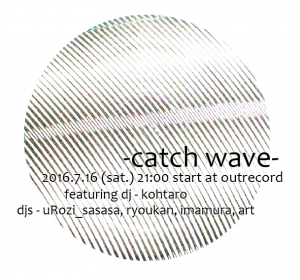 "2016.7.16(sat.) ""catch wave"""