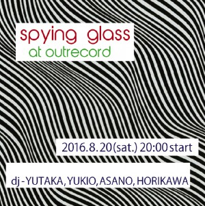 "2016.8.20(sat.) ""spying glass"""