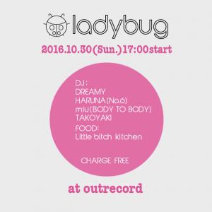 """2016.10.30(sun.) """"Ladybug"""""""