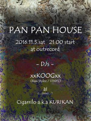 """2016.11.5(sat.) """"PAN PAN HOUSE"""""""