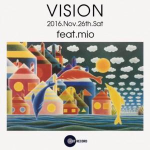 "2016.11.26(sat.) ""VISION"" feat. mio"